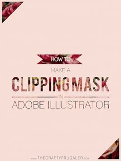 How to Make a Clipping Mask in Adobe Illustrator - The Crafty Frugaler by christi Graphisches Design, Graphic Design Tools, Design Poster, Graphic Design Tutorials, Graphic Design Typography, Graphic Design Inspiration, Tool Design, Graphic Designers, Adobe Illustrator Tutorials