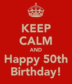 KEEP CALM AND Happy 50th Birthday!