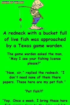 """A redneck with a bucket full of live fish was approached by a Texas game warden. The game warden asked the man, """"May I see your fishing license please?"""" """"Naw, sir,"""" replied the redneck. """"I don't need none of them there papers. Funny Long Jokes, Clean Funny Jokes, Funny Jokes For Adults, Funny Quotes, Funny Memes, Crazy Jokes, Jokes Kids, Hilarious Jokes, Qoutes"""