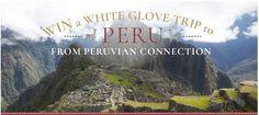 Win a White Glove Trip to Peru from Peruvian Connection Peruvian Connection, Peru Travel, Business Class, White Gloves, 40th Anniversary, Machu Picchu, 5 Star Hotels, Wonders Of The World, Peruvian Cuisine