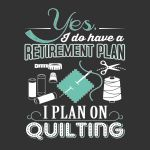 Best retirement plan I can think of! Quilting Quotes, Quilting Tips, Quilting Tutorials, Quilting Projects, Quilting Room, Crazy Quilting, Quotable Quotes, Funny Quotes, Sewing Humor