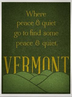 Like the setting of a fairytale or the subject of a lullaby, Vermont sits nestled just south of Quebec in the Green Mountains, and was once part of New France (Vert-Green, Mont-Mountain). As the second least populous state and the fifth smallest, Vermont lays low and draws on the soul, daring it to connect with nature.