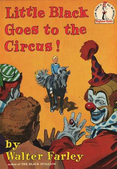 Little Black Goes to the Circus!  Walter Farley ~ illustrations by James Schucker  Random House, 1963