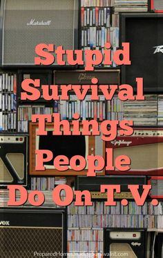 Stupid survival things people do on TV. Pay attention to what you're seeing and then be realistic about it. Here are 7 specific things that are stupid. | Prepared Homesteading Survivalist
