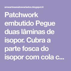 Patchwork embutido Pegue duas lâminas de isopor. Cubra a parte fosca do isopor com cola cascorez.