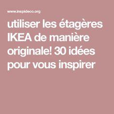 utiliser les étagères IKEA de manière originale! 30 idées pour vous inspirer