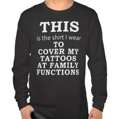 T-shirt to cover my tattoos at family functions hahahaha I definitely need this