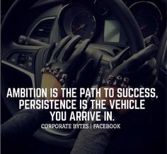 Ambition Is The Path To Success, Persistence Is The Vehicle You Arrive In! www.BlessedToBeJobless.com