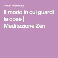 Il modo in cui guardi le cose   Meditazione Zen