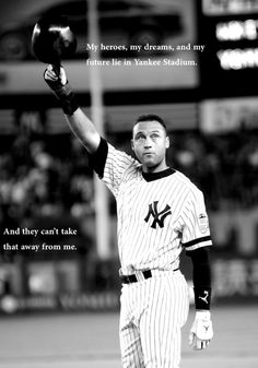 Derek Jeter...  All he wanted was to play for the Yankees. He is living proof that dreams can become reality!