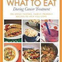 What to Eat During Cancer Treatment: 100 Great-Tasting, Family-Friendly Recipes to Help You Cope by Jeanne Besser, PDF, topcookbox.com