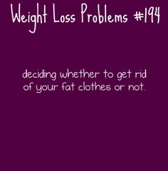 Weight Loss Problems | I finally went ahead and tossed them.