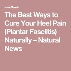 The Best Ways to Cure Your Heel Pain (Plantar Fasciitis) Naturally – Natural News