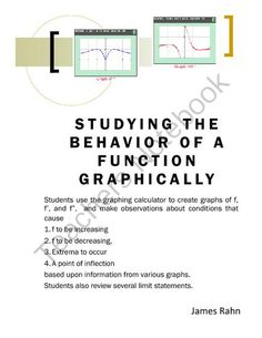 Studying the Behavior of Functions Graphically from jamesrahn on TeachersNotebook.com - (6 pages) - Students use the graphing calculator to create graphs of f, f�, and f�, and make observations about various conditions.