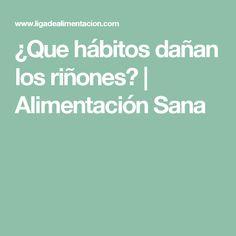 ¿Que hábitos dañan los riñones?   Alimentación Sana #alimentacionsana