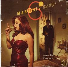 Music for Gracious Living: Martinis and a Broken Heart to Go