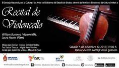 Te invitamos a disfrutar del Recital de Violoncello. Sábado 5 de diciembre de 2015 en el Teatro Socorro Astol, a las 19:00 horas. Entrada libre. #Culiacán, #Sinaloa.