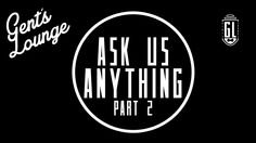 Ask Gent's Lounge Anything ( PART 2)