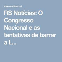 RS Notícias: O Congresso Nacional e as tentativas de barrar a L...