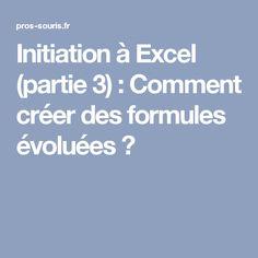 Initiation à Excel (partie 3) : Comment créer des formules évoluées ? Microsoft Excel, Microsoft Office, Excel Formulas, Initiation, Pc Android, Data Processing, Internet, Words, Job