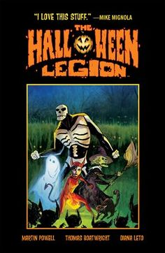 The Halloween Legion || by Martin Powell illustrated by Thomas Boatwright || A team of extraordinary guardians from a place of eternal October protect Woodland from supernatural menaces-but can the Skeleton, the Witch, the Ghost, and the Devil defend the sleepy rural town from a full-on UFO invasion?