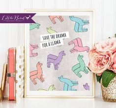 Save the drama for a llama! Funny Instant download wall art!