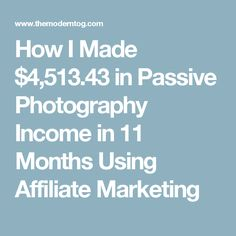 How I Made $4,513.43 in Passive Photography Income in 11 Months Using Affiliate Marketing