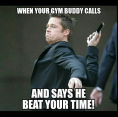 """""""When your gym buddy calls and says she beat your time!"""" #Gym #Humour #Competitive"""