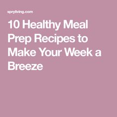 10 Healthy Meal Prep Recipes to Make Your Week a Breeze
