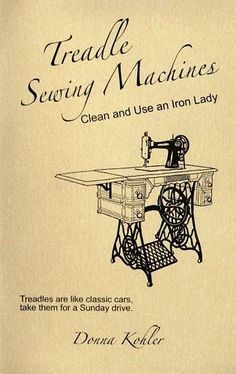 Sewing Machines Best Treadle Sewing Machines Book, Cleaning and Using Vintage Machines Sewing Machines Best, Treadle Sewing Machines, Antique Sewing Machines, Vintage Sewing Patterns, Sewing Hacks, Sewing Projects, Sewing Ideas, Sewing Tips, Sewing Machine Repair