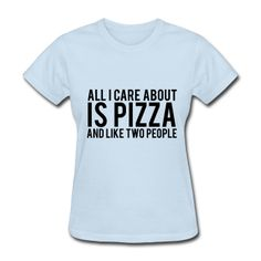 All Care About Is Pizza