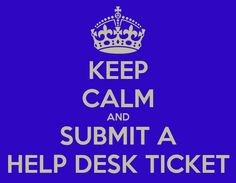 keep calm desk | KEEP CALM AND SUBMIT A HELP DESK TICKET - KEEP CALM AND CARRY ON Image ...