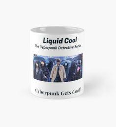 Liquid Cool Cyberpunk Is Cool Mug Framed Prints, Canvas Prints, Art Prints, Detective Series, Cool Mugs, Blade Runner, Cyberpunk, Cool T Shirts, Thriller