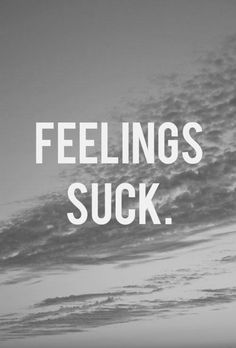 Feelings sucks on We Heart It Catch Feelings, In My Feelings, Catching Feelings Quotes, The Words, Thelma Louise, True Stories, Life Lessons, Quote Of The Day, Favorite Quotes