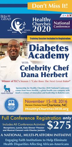 "Balm In Gilead presents the Annual Healthy Churches 2020 Conference a National, Multi-Platform Initiative, Engaging Faith Institutions to Help Eliminate Health Disparities on November 15-18, 2016 featuring: Winner of TLC's Season 1 ""Cake Boss: The Next Great Baker"" Celebrity Chef Dana Herbert & More! www.HealthyChurches2020.org"