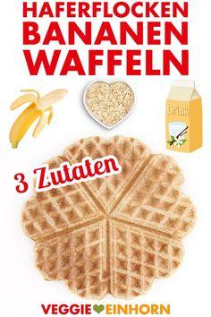 Haferflocken Bananen Waffeln   Drei Zutaten Rezept   Veganes Frühstück   Einfaches Rezept mit VIDEO #VeggieEinhorn