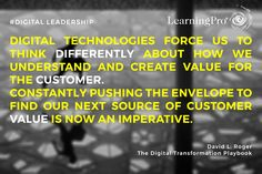 Digital technologies force us to think differently about how we understand and create value for the customer. Constantly pushing the envelope to find our next source of customer value is now an imperative. #DigitalLeadership  #technologies #LearningPro #YourKnowledgeJourney