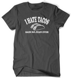 I HATE TACOS Said No Juan Ever T-Shirt T Shirt Tee Ladies Women Funny Humor Gift Present Mexican Food Foodie Nerd Geek Geekery