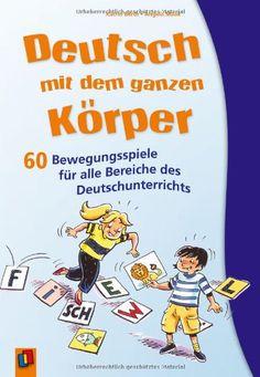 Deutsch mit dem ganzen Körper: 60 Bewegungsspiele für alle Bereiche des Deutschunterrichts: Amazon.de: Angela Maak, Katrin Barth: Bücher