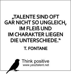 #TALENTE SIND OFT GAR NICHT SO UNGLEICH, IM #FLEIß UND IM #CHARAKTER LIEGEN DIE UNTERSCHIEDE - T. FONTANE   #zitat #fontane #nevergiveup #karriere #career #job #beruf #leben #lebensweisheit #motivation #inspiration #inspired #happy #smile #stayinspired #liveinspired #live #life #laugh #learn #love #smile #ahead #move #worklife #worklifebalance #thouts #think #positive #thinkpositive #yes #yes2talent #yes2career