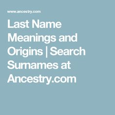 Last Name Meanings and Origins | Search Surnames at Ancestry.com