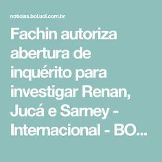 Fachin autoriza abertura de inquérito para investigar Renan, Jucá e Sarney - Internacional - BOL Notícias