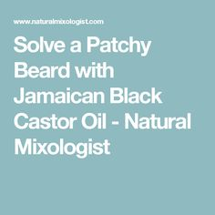 Solve a Patchy Beard with Jamaican Black Castor Oil - Natural Mixologist