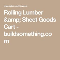 Rolling Lumber & Sheet Goods Cart - buildsomething.com