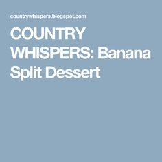 COUNTRY WHISPERS: Banana Split Dessert
