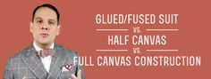 Glued/Fused Suit vs. Half Canvas vs. Full Canvas Construction