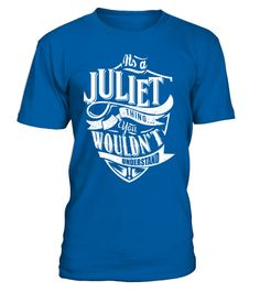 "# IT'S A JULIET THING YOU WOULDN'T UNDERSTAND .  Special Offer, not available anywhere else!      Available in a variety of styles and colors      Buy yours now before it is too late!      Secured payment via Visa / Mastercard / Amex / PayPal / iDeal      How to place an order            Choose the model from the drop-down menu      Click on ""Buy it now""      Choose the size and the quantity      Add your delivery address and bank details      And that's it!"