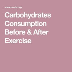 Carbohydrates Consumption Before & After Exercise