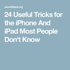 24 Useful Tricks for the iPhone And iPad Most People Don't Know