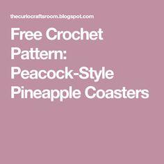 Free Crochet Pattern: Peacock-Style Pineapple Coasters